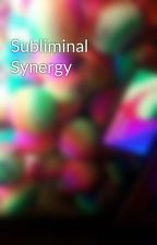 Subliminal Synergy by neuronaloverload