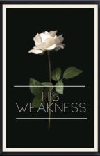 His Weakness ✔️ (SAMPLE) by writer_5150