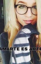 Amarte es arte by UnaCh1c4SinRumb0