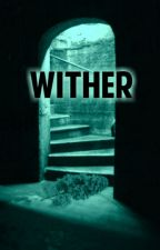 WITHER by KeepStory