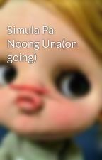 Simula Pa Noong Una(on going) by undercablegorgeous