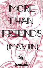 More Than Friends (Mavin) by jennacide