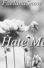 Hate Me! (BXB) On Hold & Being Edited! by nicolelovesray