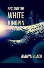 Sex and The White Kingpin by AmayaBlack9