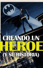 Creando un Héroe (Y su historia) by ImperiodeHeroes