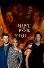 SUPERNATURAL FANFIC-JUST FOR YOU!! by lovemoi91