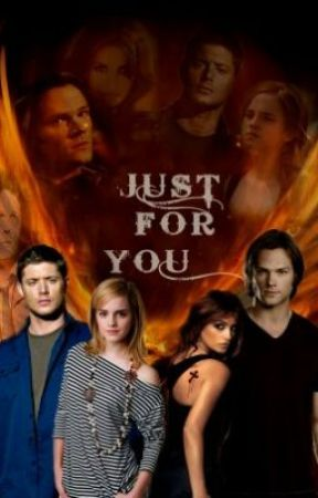 SUPERNATURAL FANFIC-JUST FOR YOU!! - Chapter 3- OH! For
