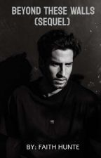 Beyond These Walls (Sequel) by Victoriously321