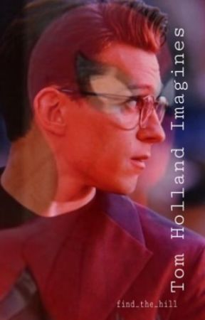 Tom Holland Imagines by find_the_hill