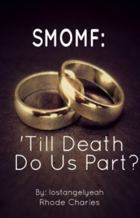 SMOMF: 'Till Death Do Us Part? by rhodeguetty
