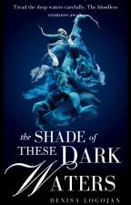 The Shade of These Dark Waters by denisaacl