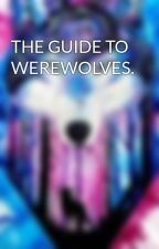 THE GUIDE TO WEREWOLVES.  by elementalfrost