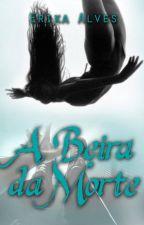 A Beira Da Morte by ErikaAlvesIce