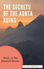 The Secrets of the Aorta Ruins by DarkenedFay