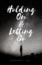 Holding On & Letting Go by StarryEyedMoonLover