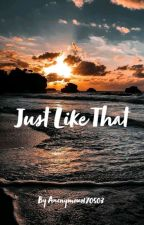 Just Like That by Anonymous170503
