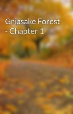 Gripsake Forest - Chapter 1 by Ophani