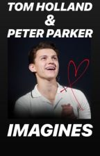 Tom Holland and Peter Parker Imagines by MyTomQuacksonHolland