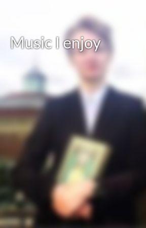 Music I enjoy  by saphirecthulu
