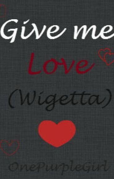 Give me Love. (Wigetta) Terminada