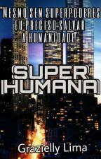 Superhumana by GraziellyLima6