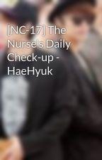 [NC-17] The Nurse's Daily Check-up - HaeHyuk by 21bang
