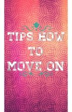 Tips how to MOVE ON by FairyGodLady