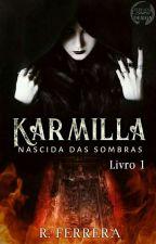 Karmilla-Nascida das sombras by NathiFerrero