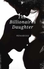 The Billionaire's Daughter by renaboss