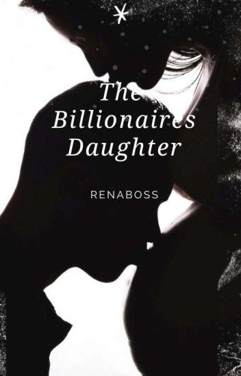 The Billionaire's Daughter - Renaboss - Wattpad