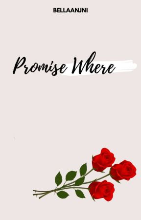 Promise Where   COMPLETED by BellaAnjni