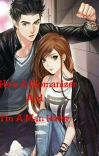 He's A Womanizer And I'm A Man Hater(Completed) by MartinnaLopez47