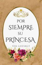Por Siempre Su Princesa by L_P_Valencia