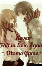 Never fall in love again ~ Otome game ~ by Yune143