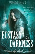 Ecstasy in Darkness (Book 1 of Darkness Duology)  by black_roseiii