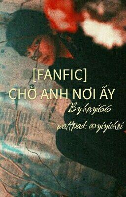[FANFIC] CHỜ ANH NƠI ẤY