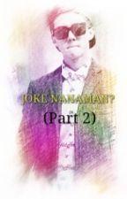 Joke nanaman?(Part2) by HIiamnadzy