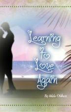 Learning To Love Again (Completed) by AdeleOldham