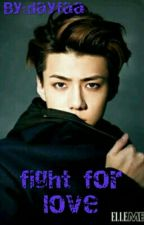 fight for love💝OSH by dayfaa