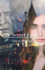 A Secret Love (Severus Snape/Student Love Story) (Editing) by Chrystal_Mingaracal