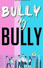 Bully ng Bully  by Grace_Baby10