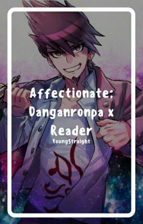 Affectionate; Danganronpa x Reader by YoungStraight