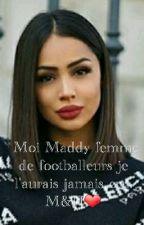 Moi  Maddy marié a un footballeur je l'aurais jamais imaginer. by sab44100n