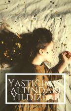 YASTIĞIMIN ALTINDAKİ YILDIZLAR  by VanGoghSarisi