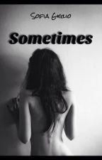 Sometimes by aka_Sophia