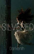 Silvered #Wattys2018  by Darkenth
