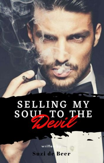 DISCONTINUED] Selling my Soul to the Devil - Sussan de Beer - Wattpad