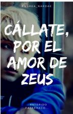 Cállate, por el amor de Zeus by You_can_call_me_An