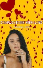 Complications With Love ❤️  by babekay_love