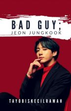 Bad Guy; Jeon Jungkook by Tayobiskecilramah